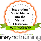 Integrating Social Media into the Virtual Classroom Workshop